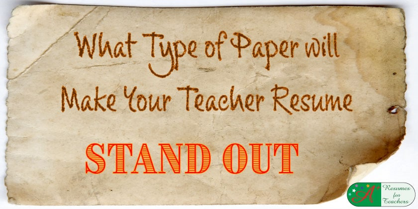 2009 what type of paper will make your teacher resume stand out - What Type Of Paper For Resume