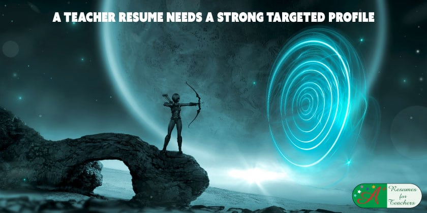 A Teacher Resume Needs a Strong Targeted Profile