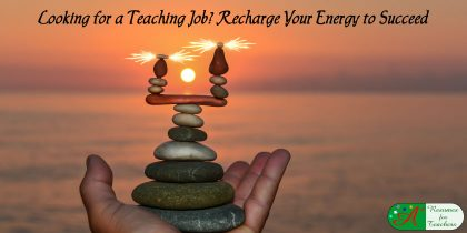 Looking for a teaching job? Recharge your energy.