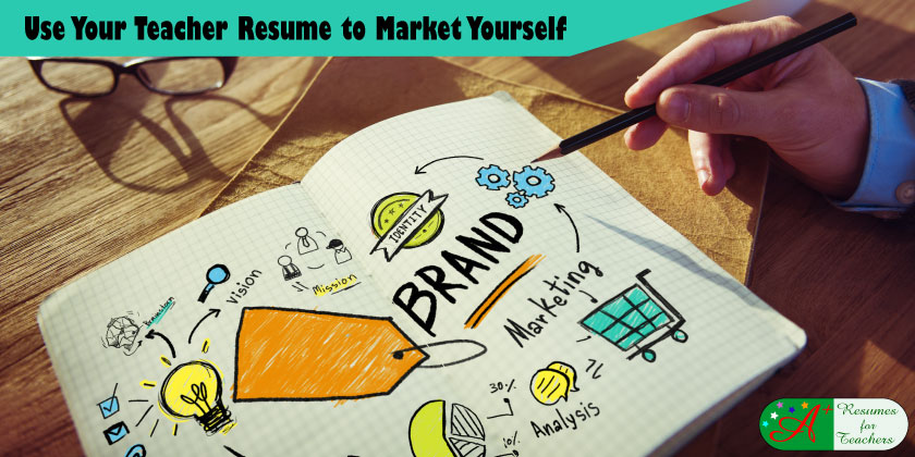 use your teacher resume to market yourself