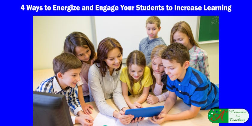 4 Ways to Energize and Engage Your Students to Increase Learning