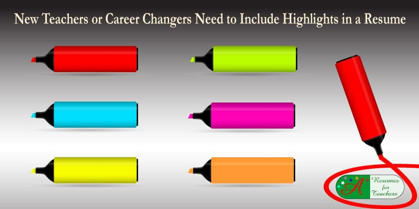 New Teachers or Career Changers Need to Include Highlights in a Resume