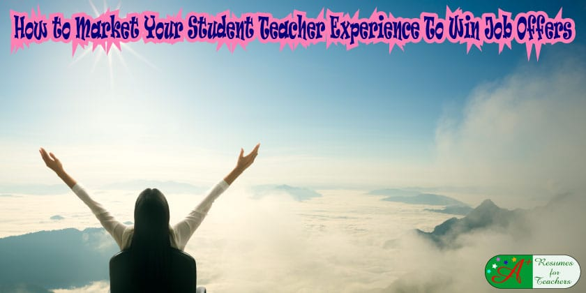 How to Market Your Student Teacher Experience To Win Job Offers