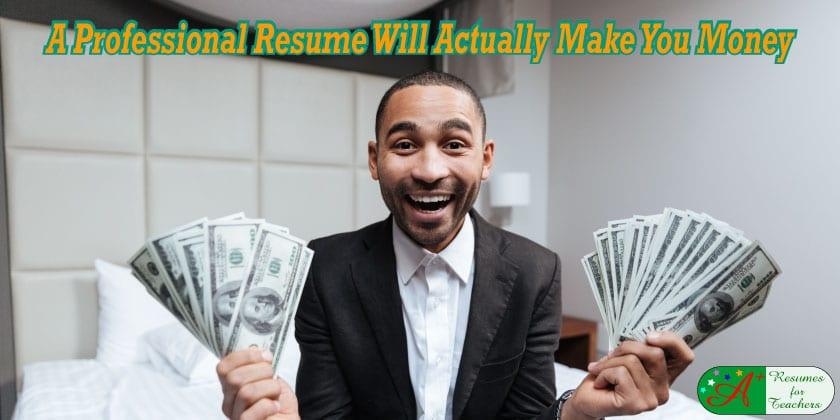 a professional resume will actually make you money