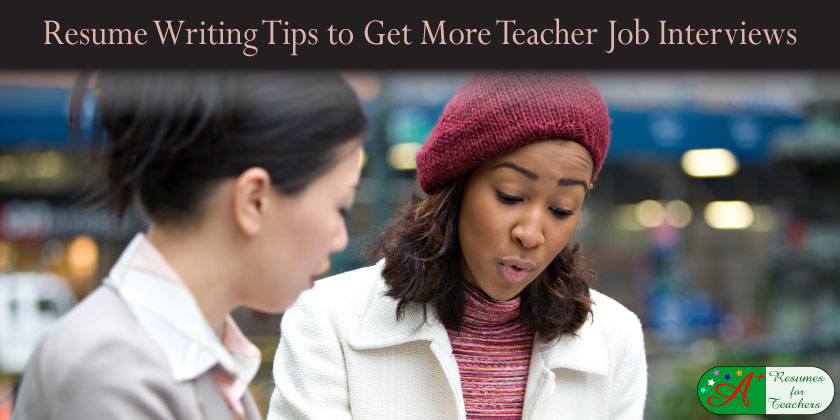 Resume Writing Tips to Get More Teacher Job Interviews