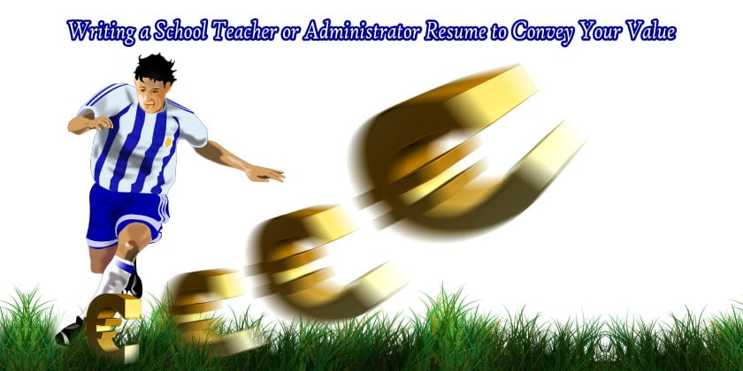 writing a school teacher or administrator resume to convey your value