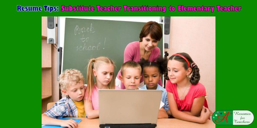 Resume Tips: Substitute Teacher Transitioning to Elementary Teacher