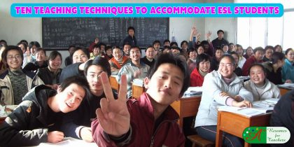 Ten Teaching Techniques to Accommodate ESL Students