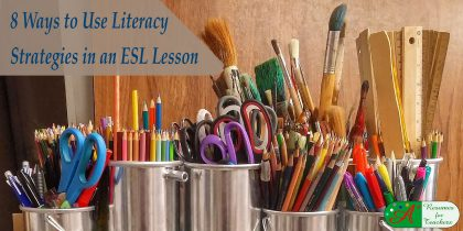 8 ways to use literacy strategies in an ESL lesson