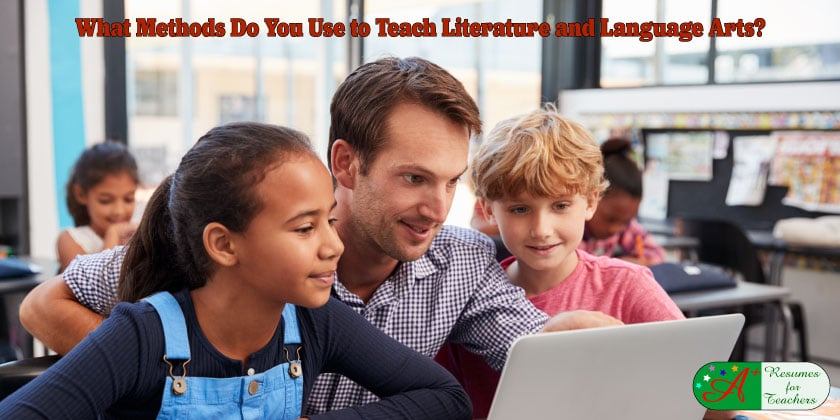 What Methods Do You Use to Teach Literature and Language Arts?