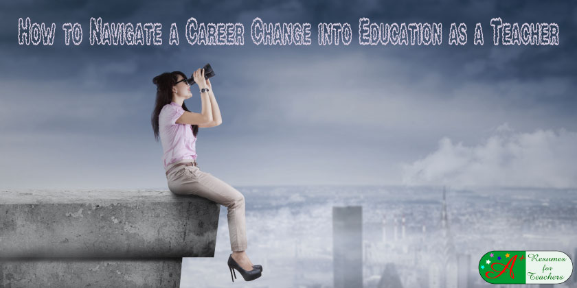 how to navigate a career change into education as a teacher