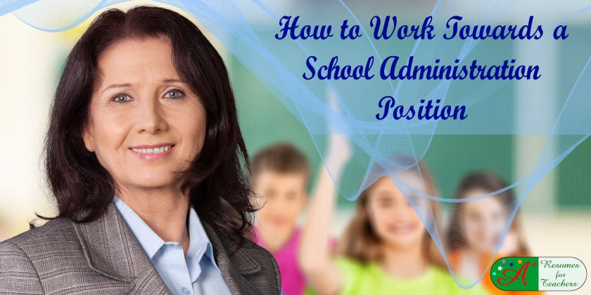how to work towards a school administration position