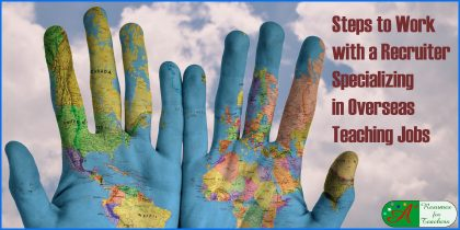 Steps to Work with a Recruiter Specializing in Overseas Teaching Jobs