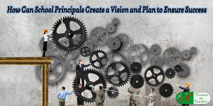 How Can School Principals Create a Vision and Plan to Ensure Success