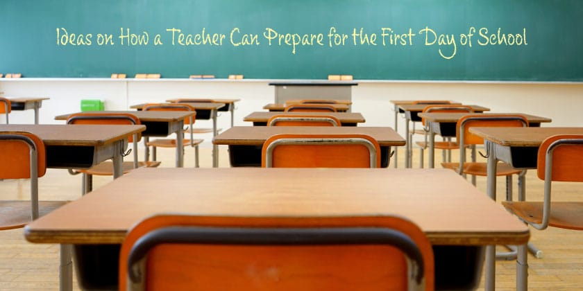 Ideas on How a Teacher Can Prepare for the First Day of School