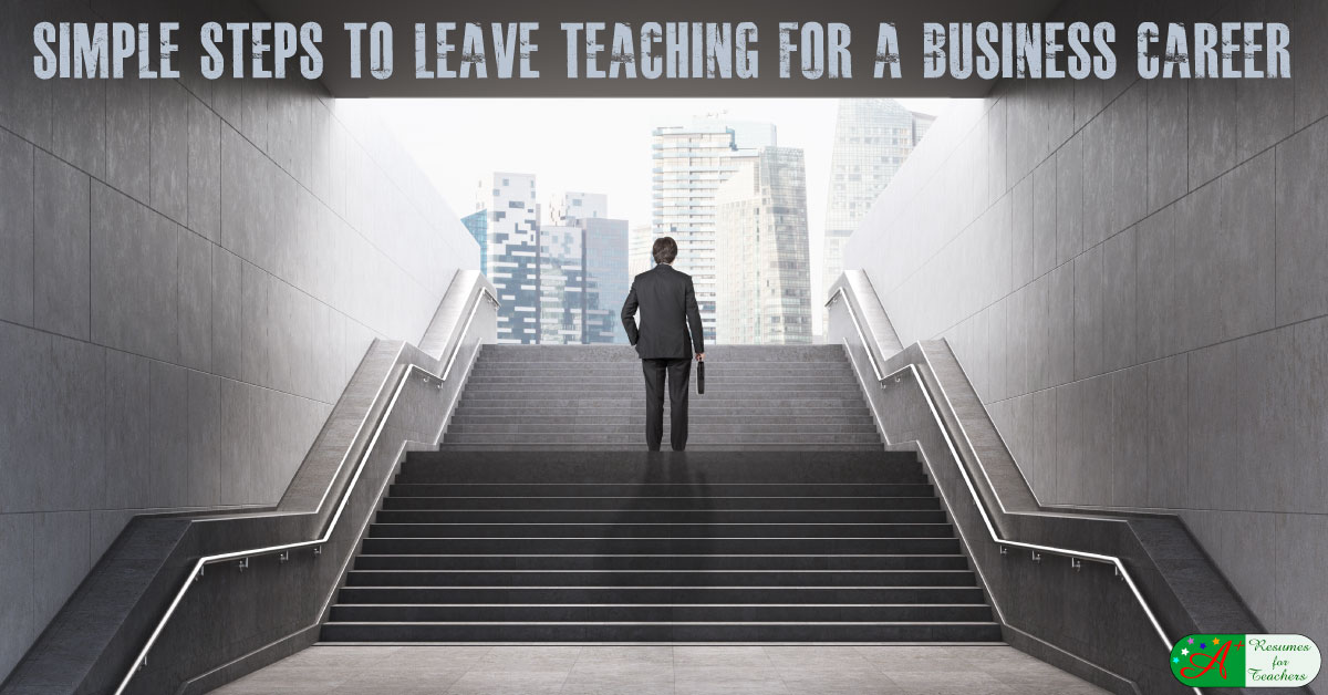 simple steps to leave teaching for a business job and career