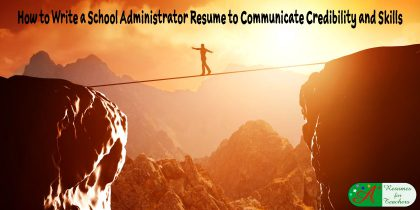 How to write a school administrator resume to communicate credibility and skills
