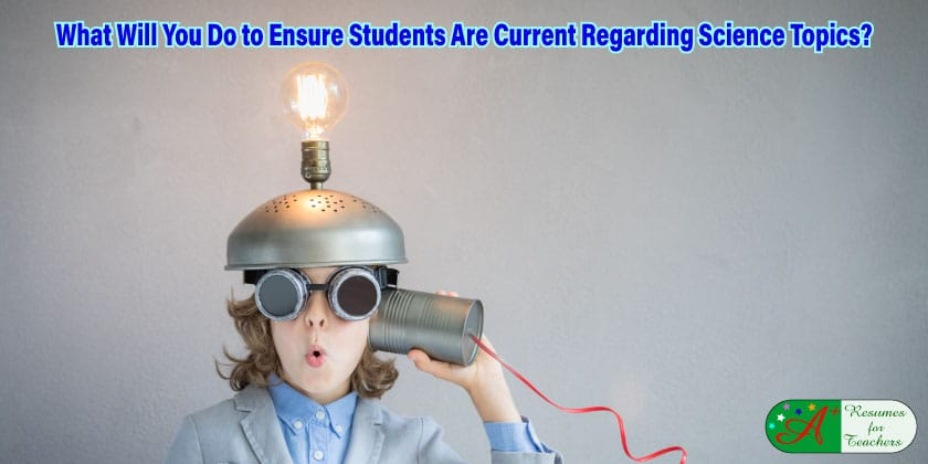 What Will You Do to Ensure Students Are Current Regarding Science Topics?