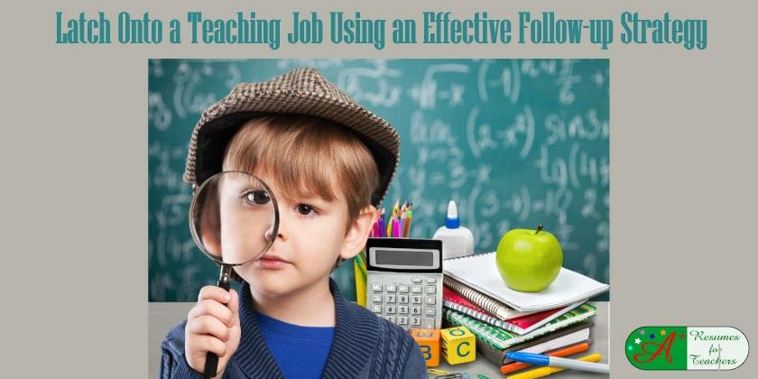 Latch Onto a Teaching Job Using an Effective Follow-up Strategy