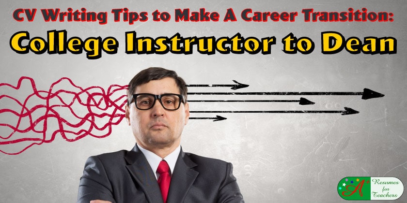 CV Writing Tips to Make a Career Transition College Instructor to Dean