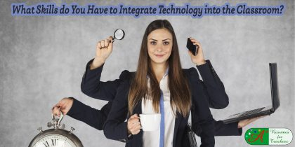 what skills do you have to integrate technology into the classroom?