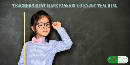 Teachers Must Have Passion to Enjoy Teaching