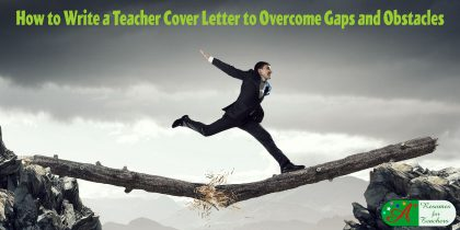 how to write a teacher cover letter to overcome gaps and obstacles