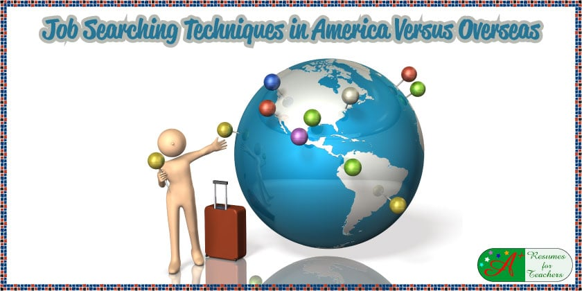Job Searching Techniques to American Versus Overseas