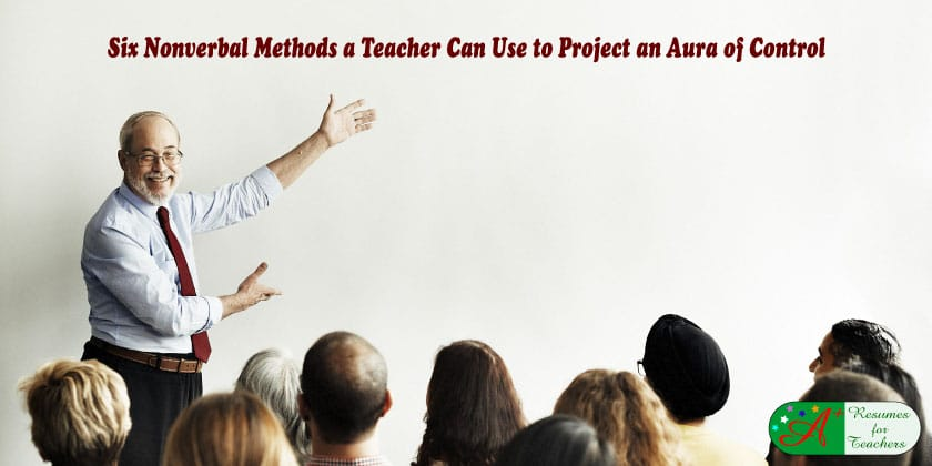 Six Nonverbal Methods a Teacher Can Use to Project an Aura of Control