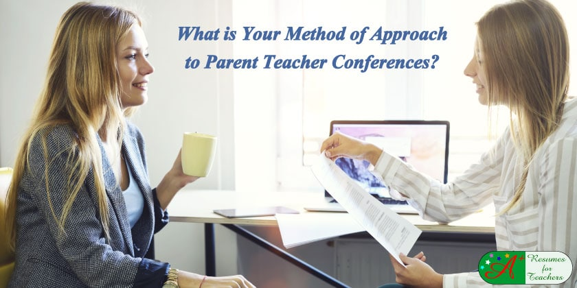 What is Your Method of Approach to Parent Teacher Conferences?