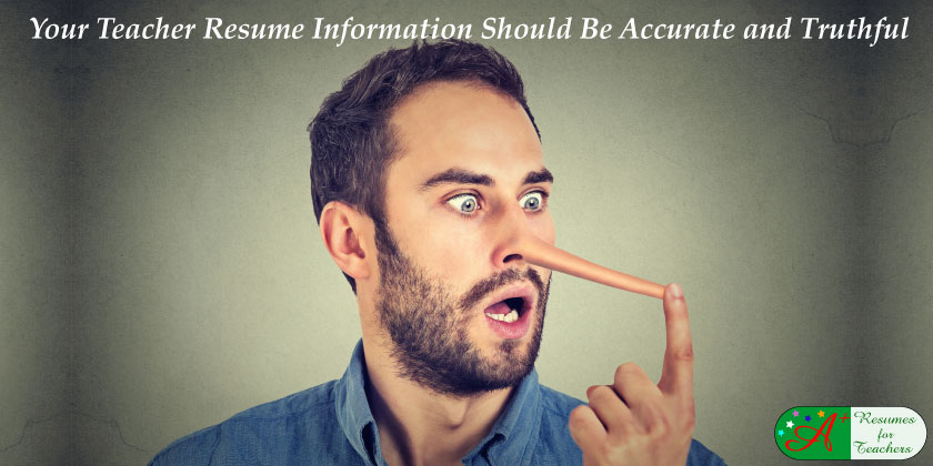 your teacher resume information should be accurate and truthful
