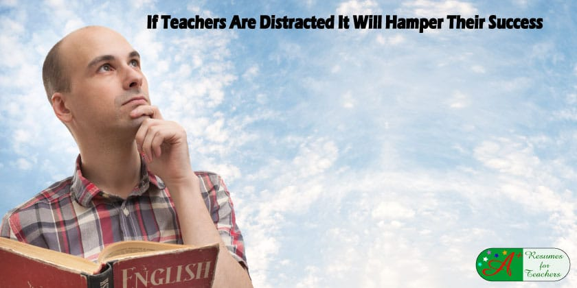 If Teachers Are Distracted It Will Hamper Their Success