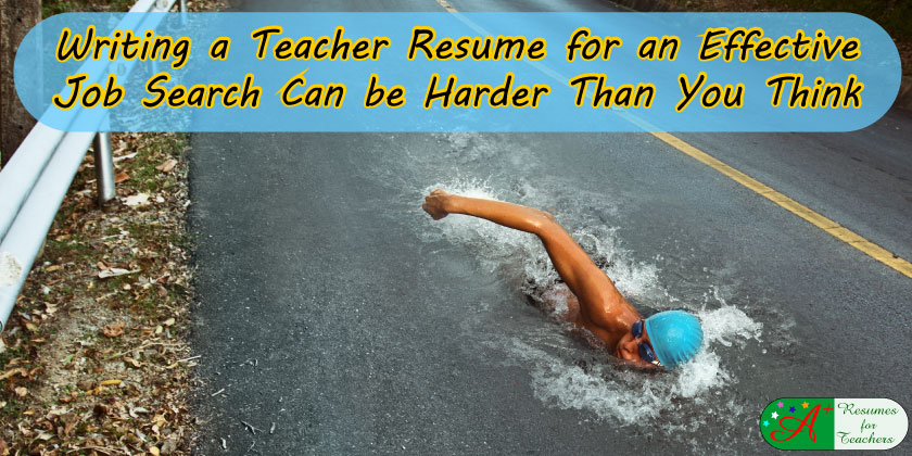 writing a teacher resume for an effective job search can be harder than you think