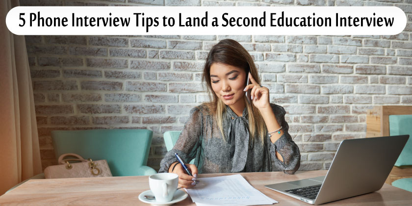 5 phone interview tips to land a second education interview