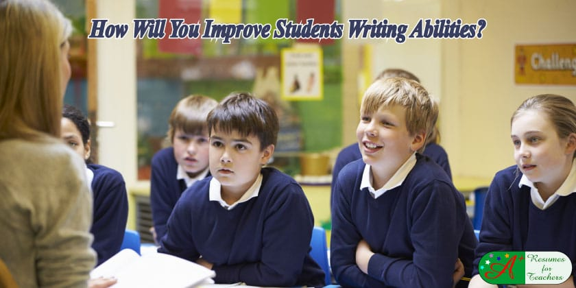 How will you improve students writing abilities?