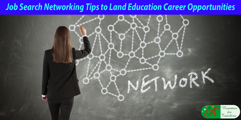 job search networking tips to land education career opportunities