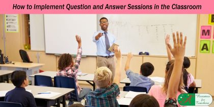 How to Implement Question and Answer Sessions in the Classroom