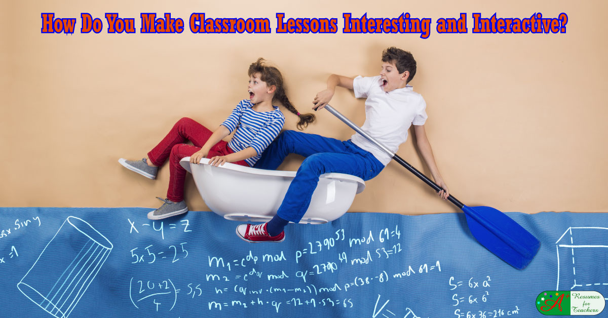 How Do You Make Lessons Interesting And Interactive