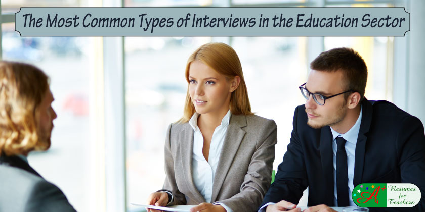 the most common types of interviews in the education sector