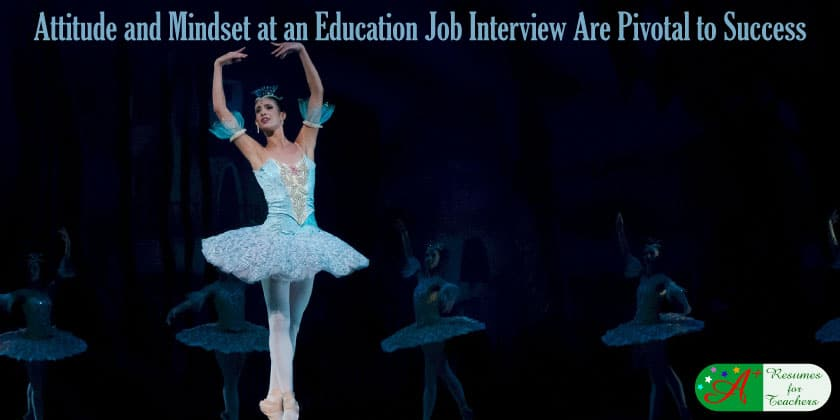 attitude and mindset at an education job interview are pivotal to success