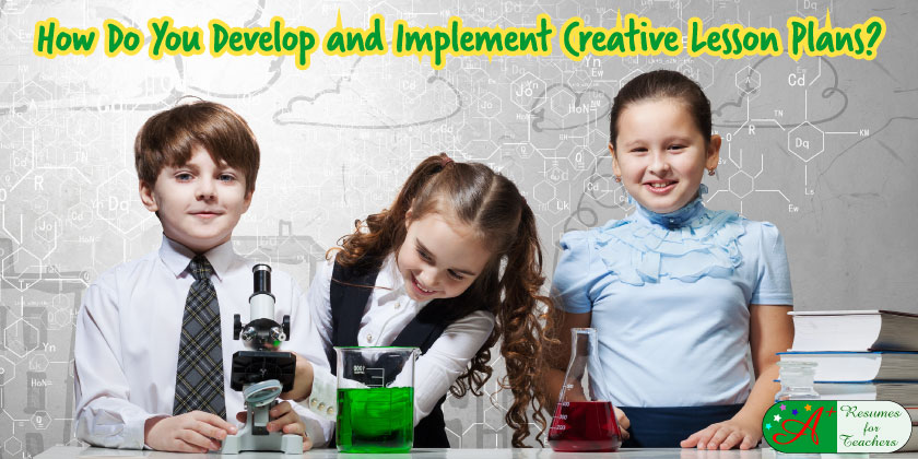 how do you develop and implement creative lesson plans