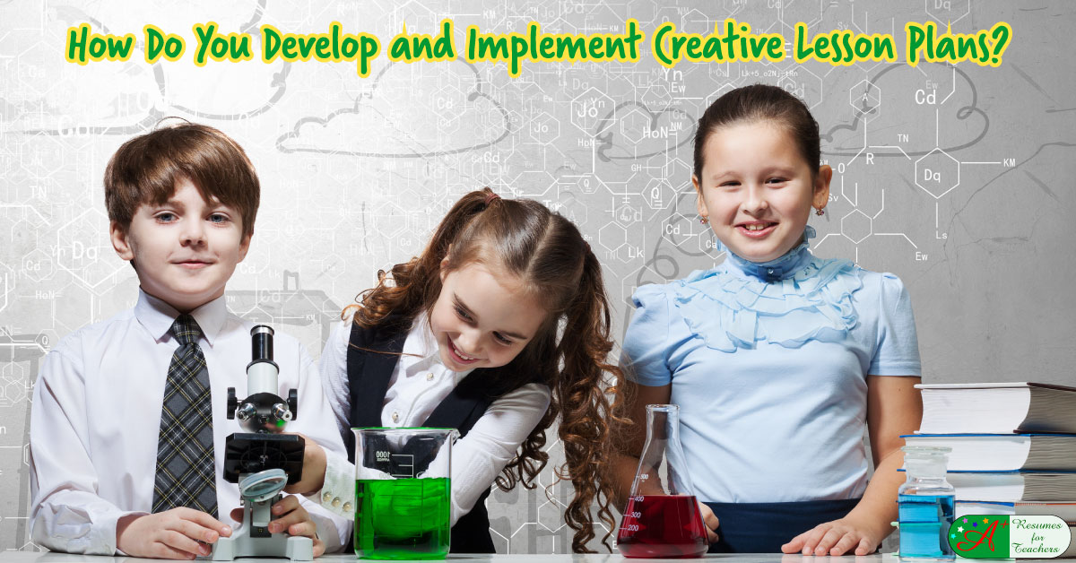 what ways do you develop and implement creative lesson plans