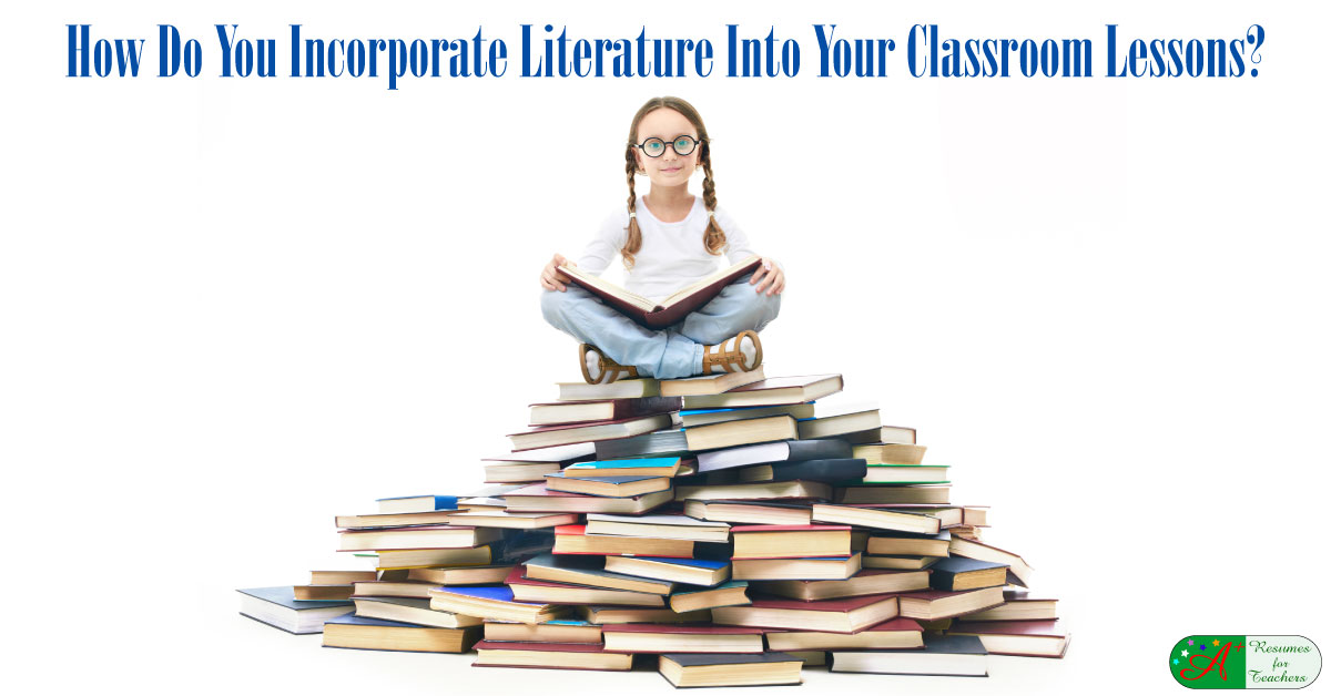 how do you incorporate literature into your classroom lessons
