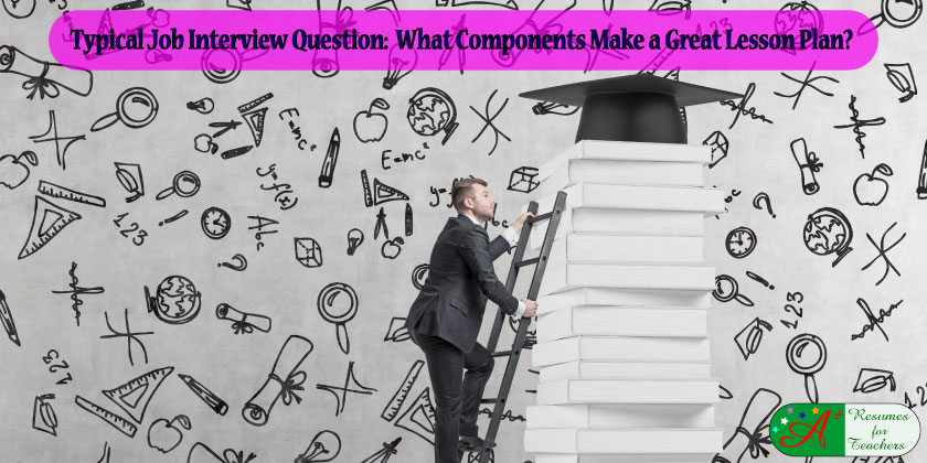 Typical job interview question What compenents make a great lesson plan?