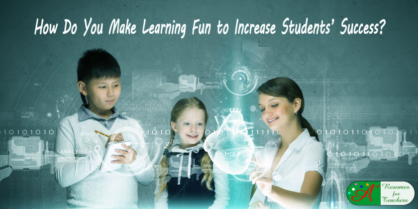 how do you make learning fun to increase students' success?