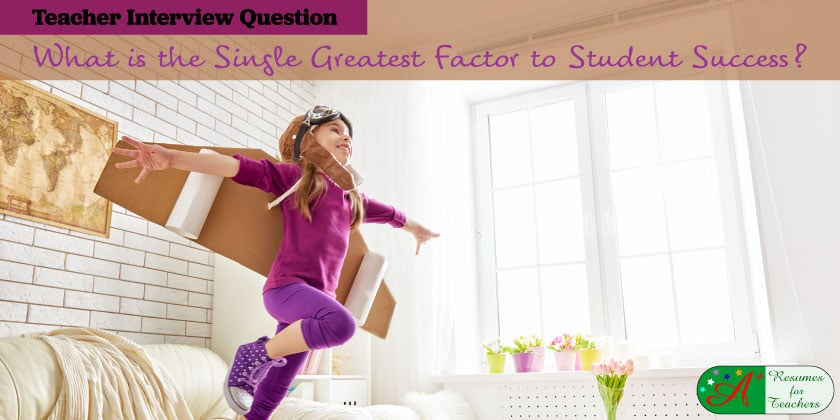 what is the single greatest factor to student success teacher job interview question