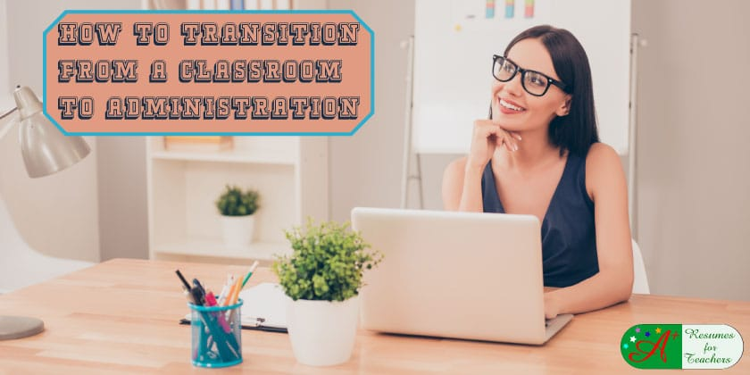 how to transition from a classroom to administration