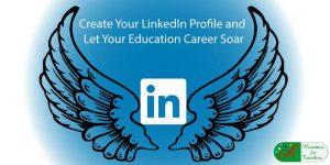 create your LinkedIn profile let your education career soar
