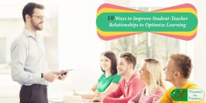 10 ways to improve student teacher relationships to optimize learning