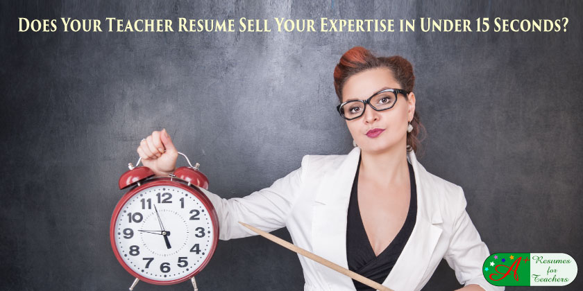 does your teacher resume sell your expertise in under 15 seconds